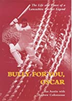 Bully for you, Oscar : the life and times of…