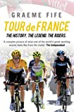 Fife, Graeme: Tour De France: The History, the Legend, the Riders