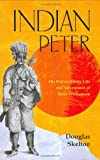 Skelton, Douglas: Indian Peter: The Extraordinary Life And Adventures Of Peter Williamson