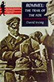 Irving, David John Cawdell: Rommel: The Trail of the Fox