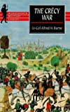 Burne, Alfred H.: The Crecy War: A Military History Of The Hundred Years War From 1337 To The Peace Of Bretigny, 1360