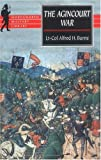 Burne, Alfred H.: The Agincourt War: A Military History Of The Latter Part Of The Hundred Years War From 1369 To 1453