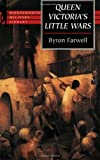 Bryron Farwell: Queen Victorias Little Wars (Wordsworth Military Library)