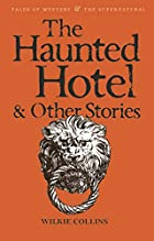 The Haunted Hotel & Other Stories [by Wilkie&hellip;