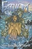Turner, Michael: Fathom: War Beneath the Waves v. 1 (Michael Turner's Fathom)