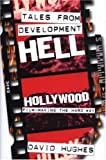Hughes, David: Tales from Development Hell: Hollywood Film-Making the Hard Way