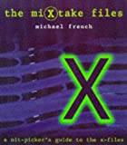 French, Michael: The Mixtake Files: A Nit-Picker's Guide to the X-Files