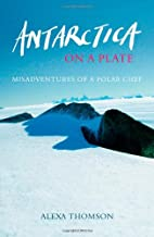 Antarctica on a Plate: Misadventures of a…