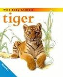 Johnson, Jinny: Tiger Cub (Wild Baby Animals)