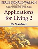 Walsch, Neale Donald: Applications for Living: On Abundance v. 2