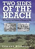 Blandford, Edmund: Two Sides of the Beach: The Invasion and Defense of Europe in 1944