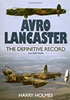 Avro Lancaster - the Definitive Record by…