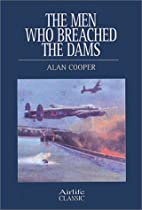 The Men Who Breached the Dams by Alan Cooper