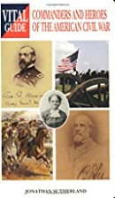 Commanders and Heroes of the American Civil…