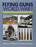 Williams, Anthony G.: Flying Guns: World War I and Its Aftermath 1914-32