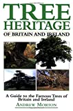 Andrew Morton: Tree Heritage of Britain and Ireland: A Guide to the Famous Trees of Britain and Ireland