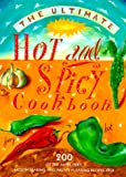 [???]: The Ultimate Hot and Spicy Cookbook: 200 Of the Most Fiery, Mouth-Searing and Palate-Pleasing Recipes Ever