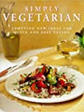 Fraser, Linda: Simply Vegetarian: Tempting New Ideas for Quick and Easy Eating