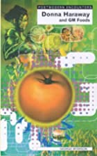 Donna Haraway and Genetically Modified Foods…