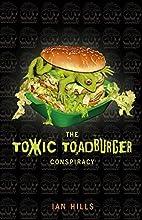 The Toxic Toadburger Conspiracy by Ian Hills