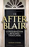 O'Hara, Kieron: After Blair: Conservatism Beyond Thatcher