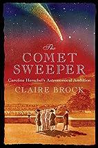 The Comet Sweeper: Caroline Herschel's…
