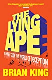 King, Brian: The Lying Ape: An Honest Guide to a World of Deception