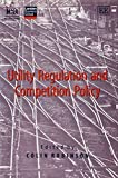 Institute of Economic Affairs (Great Britain): Utility Regulation and Competition Policy