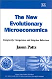 Potts, Jason: The New Evolutionary Microeconomics: Complexity, Competence and Adaptive Behaviour