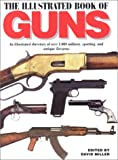 Miller, David: The Illustrated Book of Guns : An Illustrated Directory of over 1,000 Military, Sporting, and Antique Firearms