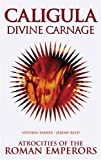 Barber, Stephen: Caligula Divine Carnage: Atrocities of Ancient Rome