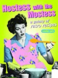 Barty, Caroline: Hostess With the Mostess: A Galaxy of Retro Recipes