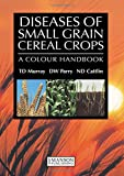 Murray, Timothy: Diseases of Small Grain Cereal Crops: A Colour Handbook