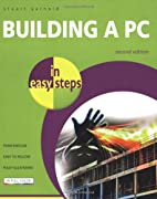 Building a PC in Easy Steps by Stuart…