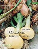 Roberts, Juliet: Organic Kitchen Garden