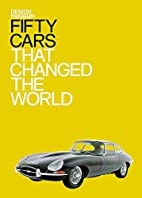 Fifty Cars That Changed the World by The…