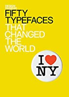Fifty Type Faces That Changed The World…
