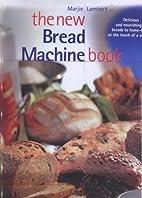The New Bread Machine Book by Marjie Lambert