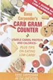 Carpender, Dana: Carb Gram Counter: Useable Carbs, Protein and Calories - Plus Tips on Eating Low-carb!