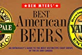 Myers, Ben: Ben Myers' Best American Beers: An Enthusiast's Guide to the Most Distinctive Craft Brews of the US and Canada