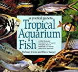 Crow, Richard: A Practical Guide to Tropical Aquarium Fish