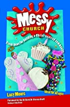 Messy Church (v. 1) by Lucy Moore