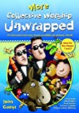 Guest, John: More Collective Worship Unwrapped: 20 Tried and Tested Story-based Assemblies for Primary Schools