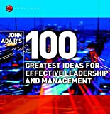 Adair, John: John Adair&#39;s 100 Greatest Ideas for Effective Leadership and Management