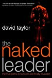 Taylor, David: The Naked Leader: The True Paths to Success Are Finally Revealed