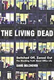 Bolchover, D.: The Living Dead: Switched Off Zoned Out the Shocking Truth About Office Life