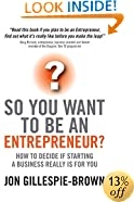 So You Want To Be An Entrepreneur: How to decide if starting a business is really for you