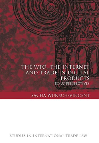 the-wto-the-internet-and-trade-in-digital-products-ec-us-perspectives-studies-in-international-trade-law