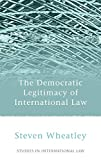 Wheatley, Steven: The Democratic Legitimacy of International Law (Studies in International Law)