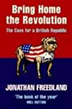 Freedland, Jonathan: Bring Home the Revolution: The Case for a British Republic